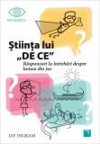 Stiinta lui DE CE. Raspunsuri la intrebari despre lumea din jur