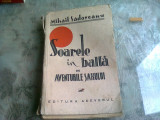 SOARELE IN BALTA SAU AVENTURILE SAHULUI , Mihail Sadoveanu