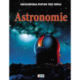 Astronomie. Enciclopedia pentru toți copiii