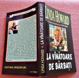 La vanatoare de barbati. Editura Orizonturi, 2001 - Linda Howard