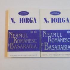 NEAMUL ROMANESC IN BASARABIA , VOL. I - II de NICOLAE IORGA , 1995