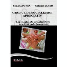 Grupul de socializare apreciativ. Un model de creativitate sociala colaborativa - Simona PONEA, Antonio SANDU