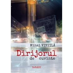 Dirijorul de cuvinte - Mihai Vintilă