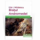 Bratul Andromedei/Gib I. Mihaescu