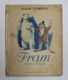 FRAM , URSUL POLAR , ilustratii de N. POPESCU , de CEZAR PETRESCU , 1955 *COTOR LIPIT CU SCOCI