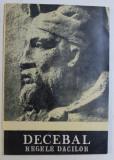 DECEBAL , REGELE DACILOR de CONSTANTIN C. PETOLESCU , Bucuresti 1991
