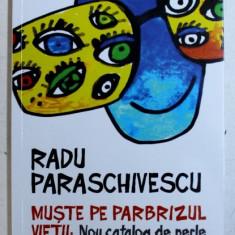 MUSTE PE PARBRIZUL VIETII : NOU CATALOG DE PERLE de RADU PARASCHIVESCU , 2014