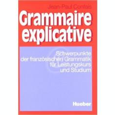Grammaire explicative. Schwepunkte der franzosischen Grammatik fur Leistungskurs und Studium