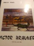 VICTOR  BRAUNER (ALBUM) - AMELIA PAVEL, ED ARC 2000 1999 47 PAG HARTIE CRETATA