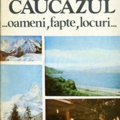 Caucazul - oameni, fapte, locuri