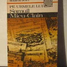 Pe Urmele Lui Samuil Micu-clain - Serafim Duicu