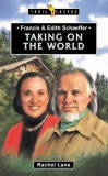 Francis & Edith Schaeffer: Taking on the World