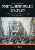 Politica si diplomatie europeana. Romania si Italia in relatiile internationale in epoca moderna/Ionut Virgil Serban