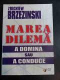 Marea Dilema A Domina Sau A Conduce - Zbigniew Brzezinski ,547477