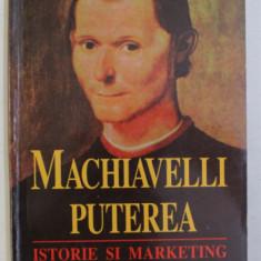 MACHIAVELLI , PUTEREA - ISTORIE SI MARKETING de JOSE NIVALDO JUNIOR , 2001