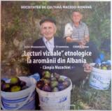 LECTURI VIZUALE ETNOLOGICE LA AROMANII DIN ALBANIA , CAMPIA MUZACHIEI de IULIA WISOSENSCHI , EMIL TIRCOMNICU , CATALIN ALEXA , 2015