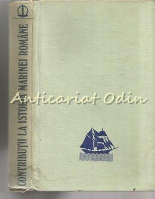 Contributii La Istoria Marinei Romane I - Nicolae Birdeanu - Tiraj: 7550 Ex.