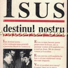 Isus Destinul Nostru - Wilhelm Busch