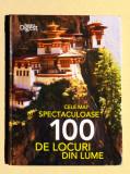 CELE MAI SPECTACULOASE 100 DE LOCURI DIN LUME (Reader's Digest), IN TIPLA ORIG.!