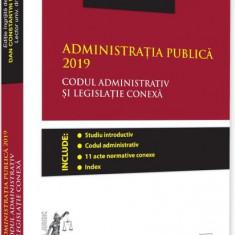 Administrația publică 2019. Codul administrativ și legislație conexă