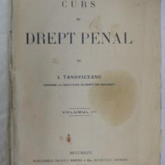CURS DE DREPT PENAL de I. TANOVICEANU ,volumul 1 , BUCURESTI 1912