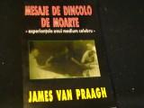 MESAJE DE DINCOLO DE MOARTE-JAMES VAN PRAAGH-EXPERIENTELE UNUI MEDIM CELEBRU-