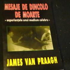 MESAJE DE DINCOLO DE MOARTE-JAMES VAN PRAAGH-EXPERIENTELE UNUI MEDIM CELEBRU-, Alta editura
