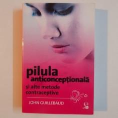 PILULA ANTICONCEPTIONALA SI ALTE METODE CONTRACEPTIVE , EDITIA A VI - A de JOHN GUILLEBAUD