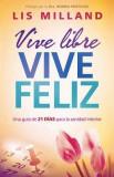 Vive Libre, Vive Feliz = Live Free, Lives Happy