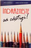 INDRAZNESTE SA CASTIGI de JACK CANFIELD, MARK VICTOR HANSEN, 2009