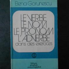 ELENA GORUNESCU - LE VERBE, LE NOM, LE PRONOM, L`ADVERBE DANS DES EXERCICES