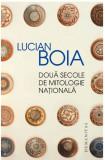 Doua secole de mitologie nationala | Lucian Boia, Humanitas