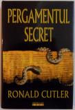 PERGAMENTUL SECRET de RONALD CUTLER , 2008 .