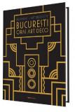 Bucuresti – Oras Art Deco | Mihaela Criticos, Arthur Tintu, Dragos Dogaru, Vlad Patru
