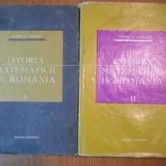 ISTORIA MATEMATICII IN ROMANIA-GEORGE ST.ANDONIE,VOL.I-II,BUC.1965