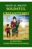 Soldatul Crizantemei si misterul Templierilor Blestemati - Silviu AL. Balota