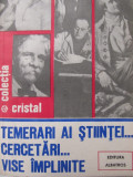 Temerari ai stiintei ... cercetari ... vise implinite - C. Popescu Ulmu