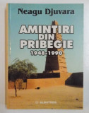 AMINTIRI DIN PRIBEGIE 1948-1990- NEAGU DJUVARA, BUC.2002