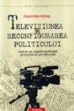 Televiziunea si reconfigurarea politicului
