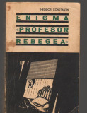 "C8936 ENIGMA ""PROFESOR REBEGEA"" - THEODOR CONSTANTIN"