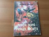 VIATA DUPA PRAGUL MORTII Eugen Celan carte Editura TEORA 1992