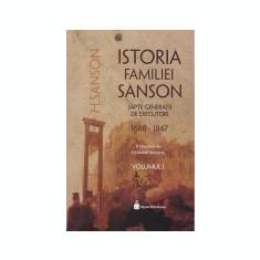 Istoria familiei Sanson. Sapte generatii de executori (1688-1847), vol. 1