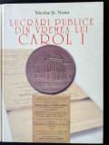 LUCRARI PUBLICE DIN VREMEA LUI CAROL I - NICOLAE ST. NOICA