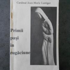 JEAN MARIE LUSTIGER - PRIMII PASI IN RUGACIUNE