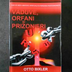 OTTO BIXLER - VADUVE, ORFANI SI PRIZONIERI