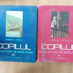 COPILUL SANATOS SI BOLNAV- CRETU, VOL I SI II, cartonate