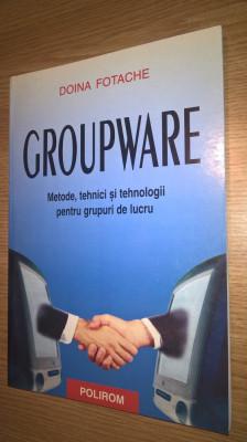 Groupware - Metode, tehnici si tehnologii pentru grupuri de lucru -Doina Fotache foto