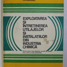 EXPLOATAREA SI INTRETINEREA UTILAJELOR SI INSTALATIILOR DIN INDUSTRIA CHIMICA de ANA FRANCISCA MIHAILESCU , ION BANATEANU , 1979
