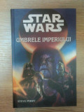 STAR WARS 7 UMBRELE IMPERIULUI de STEVE PERRY , 2003