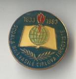 Insigna cultura educatie - Scoala nr 1 Vasile Cirlova din Tirgoviste 1883 - 1983